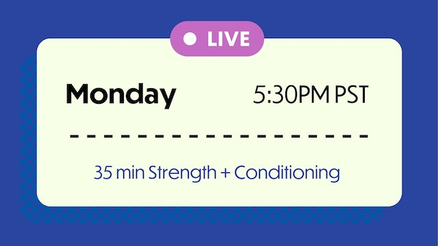 TUESDAY: 35 Min Full Body Conditioning @ 5:30pm pst