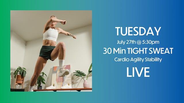 TUES July 27: 30 min Tight Sweat @ 5:30pm pst
