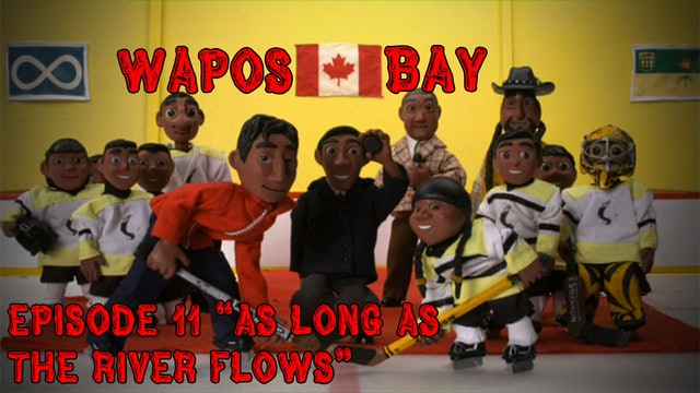 "Wapos Bay Ep11: ""As Long as the River Flows"""