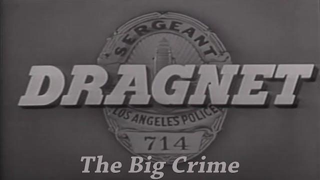"""Dragnet """"The Big Crime"""""""