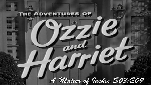 """Ozzie & Harriet """"A Matter of Inches"""""""