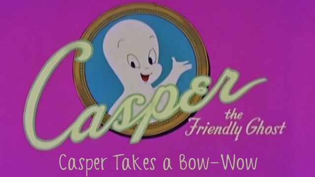 Casper the Friendly Ghost: Casper Takes a Bow-Wow
