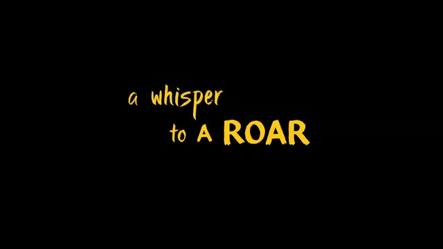 A Whisper to a Roar