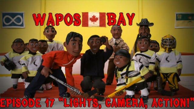 "Wapos Bay Ep17: ""Lights, Camera, Action!"""