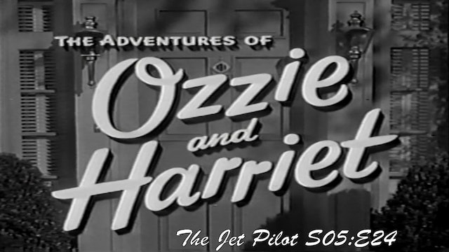 "Ozzie & Harriet ""The Jet Pilot"""
