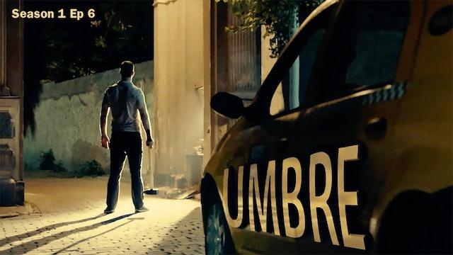 Umbre: Season 1 Ep 6
