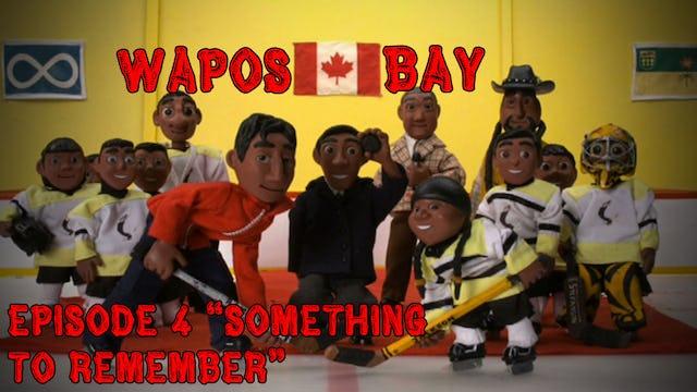 """Wapos Bay Ep4: """"Something to Remember"""""""