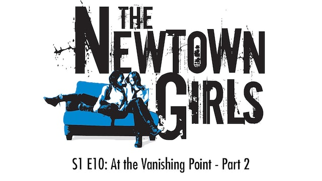 The Newtown Girls - Season 1 (Episode 10: At the Vanishing Point- Part 2)