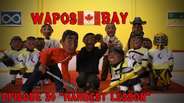 "Wapos Bay Ep20: ""Hardest Lesson"""