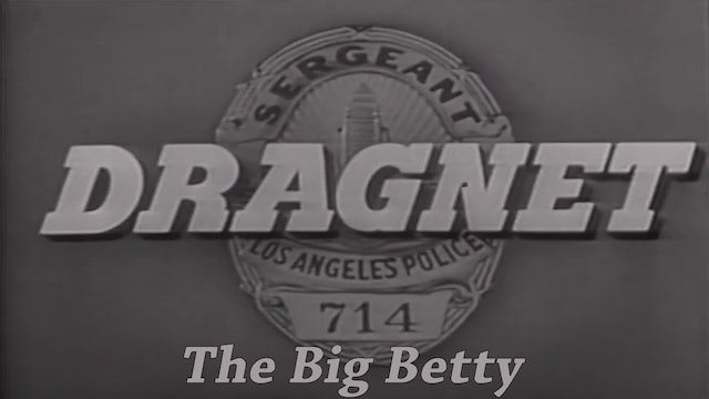 "Dragnet ""The Big Betty"""