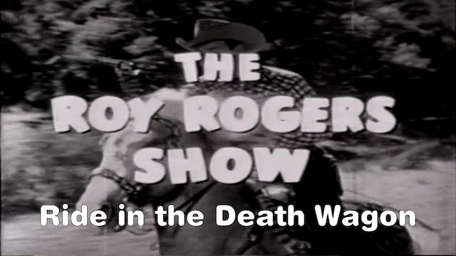 "The Roy Rogers Show ""Ride in the Death Wagon"""