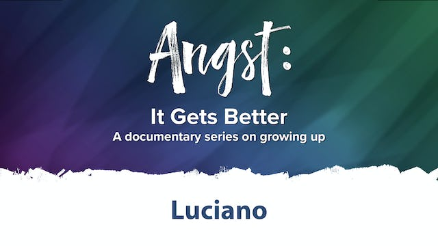 Angst: It Gets Better - Luciano