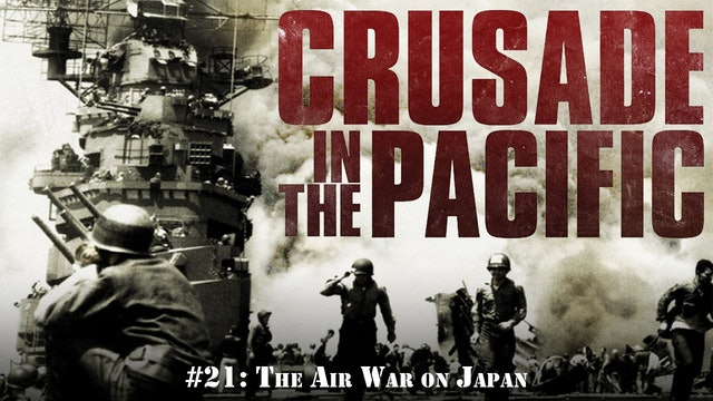 "Crusade in the Pacific- Chapter Twenty-One: ""The Air War on Japan"""