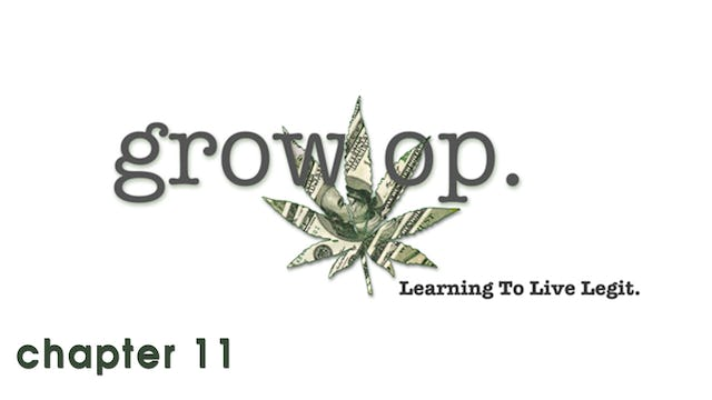 Grow Op: Chapter 11 - The Show's Over