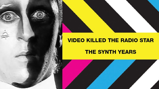 Video Killed The Radio Star - The Synth Years