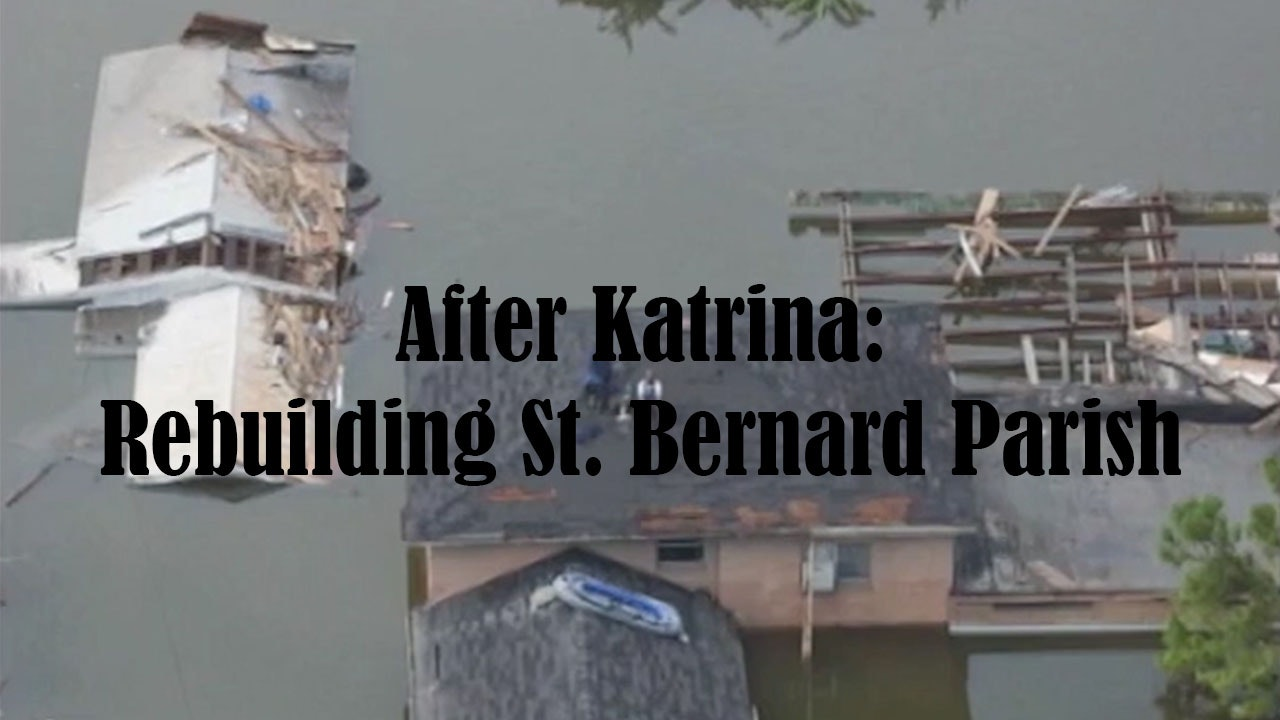 After Katrina: Rebuilding St. Bernard Parish