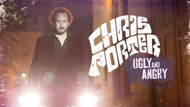 Chris Porter: Ugly & Angry