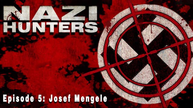 Nazi Hunters: Episode 5- Josef Mengele