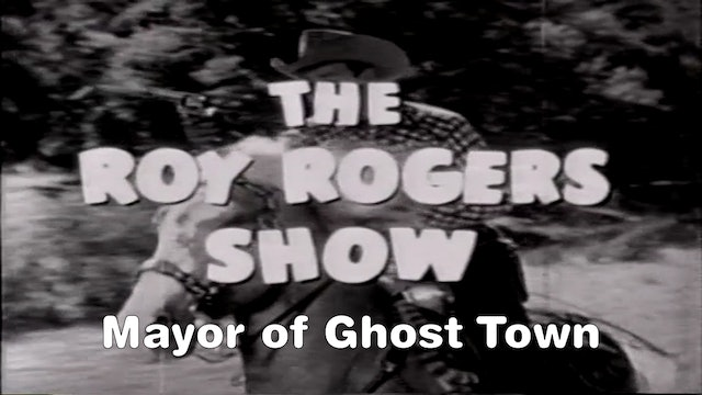 "The Roy Rogers Show ""Mayor of Ghost Town"""