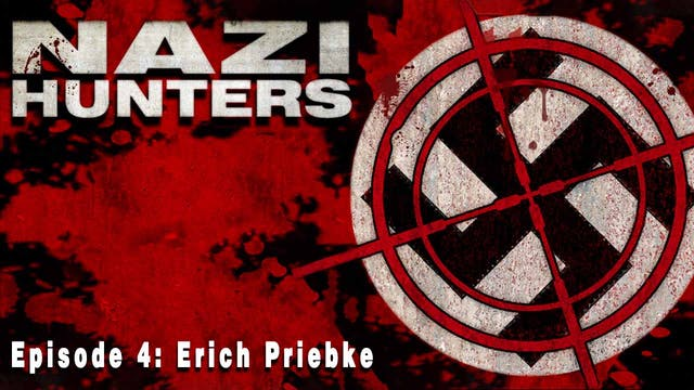 Nazi Hunters: Episode 4- Erich Priebke