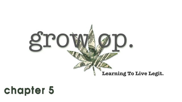 Grow Op: Chapter 5 - I Get to be Proud Of My Work