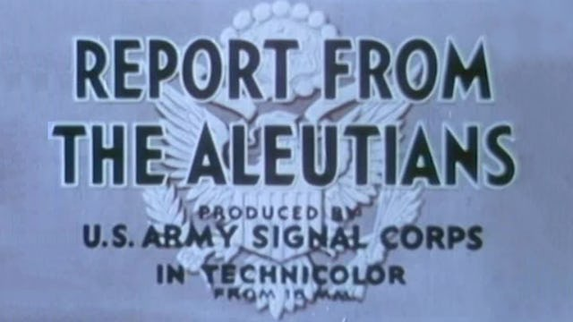 "Colors of War: Pacific- ""Report from the Aleutians"""