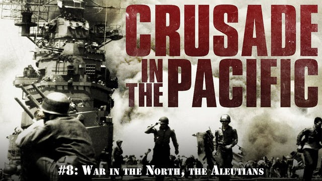"""Crusade in the Pacific- Chapter Eight: """"War in the North, the Aleutians"""""""