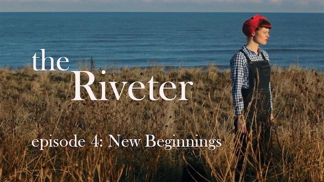 The Riveter: Episode 4- New Beginnings