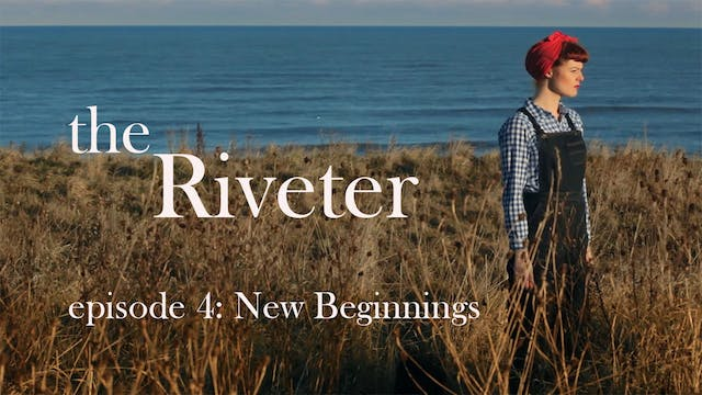 The Riveter: Episode 4- New Beginnings