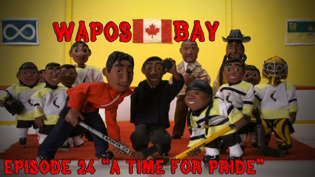 "Wapos Bay Ep24: ""A Time for Pride"""