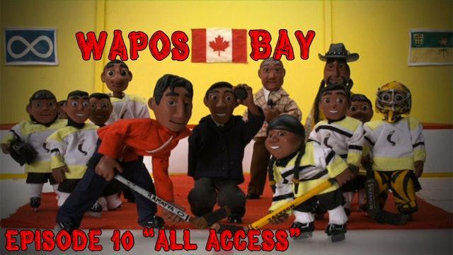 "Wapos Bay Ep10: ""All Access"""