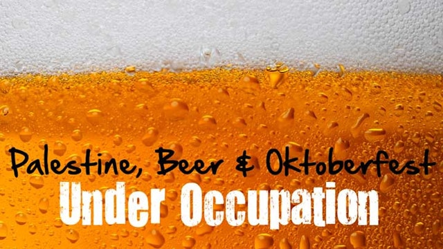 Palestine, Beer and Oktoberfest Under Occupation