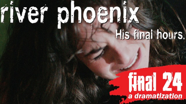 River Phoenix: Final 24: His Final Hours