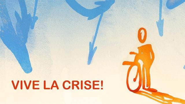 Vive La Crise!