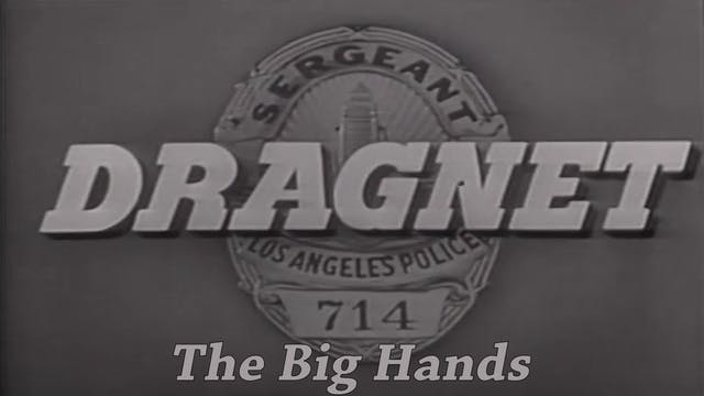"Dragnet ""The Big Hands"""