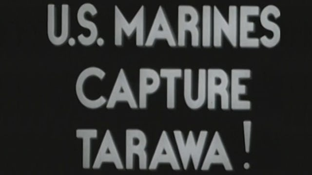 "Combat Camera: The Pacific- ""U.S. Marines Capture Tarawa"""