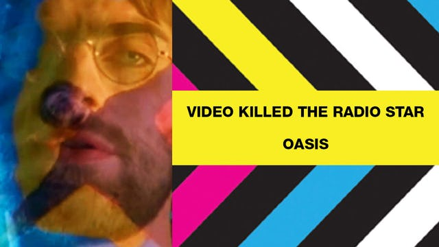 Video Killed The Radio Star - Oasis
