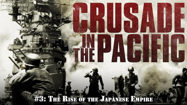 "Crusade in the Pacific- Chapter Three: ""The Rise of the Japanese Empire"""