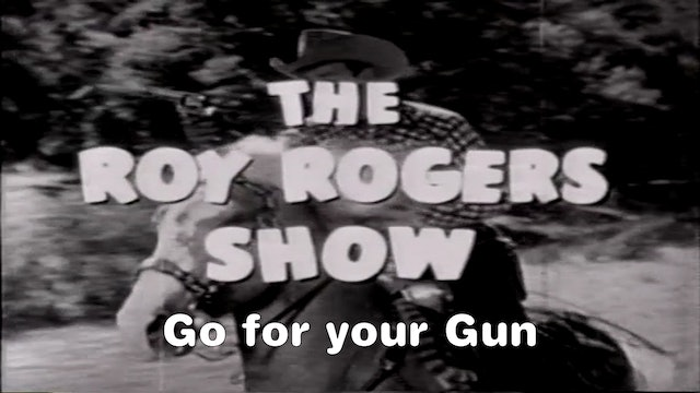 "The Roy Rogers Show ""Go For Your Guns"""