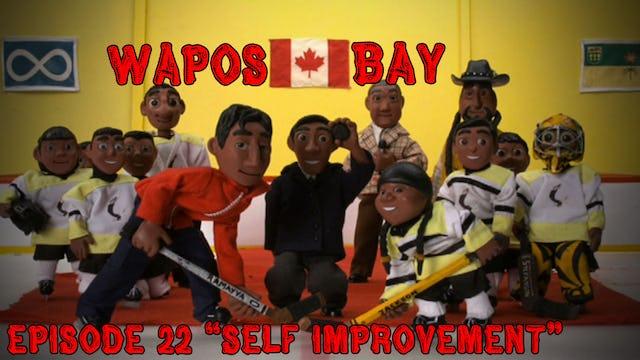 "Wapos Bay Ep22: ""Self-Improvement"""