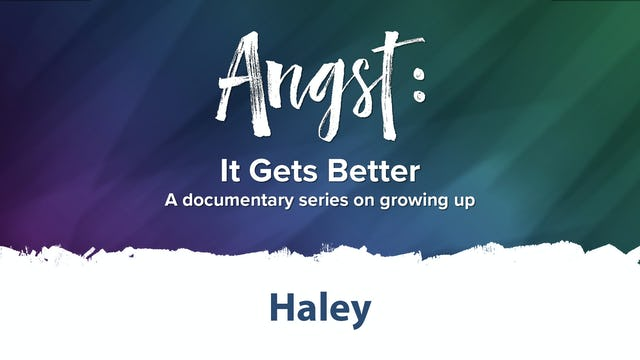 Angst: It Gets Better - Haley