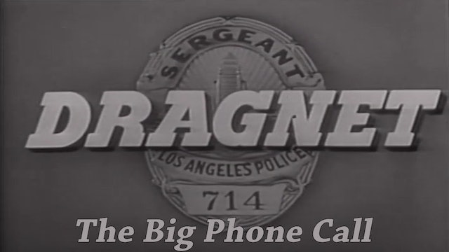 "Dragnet ""The Big Phone Call"""