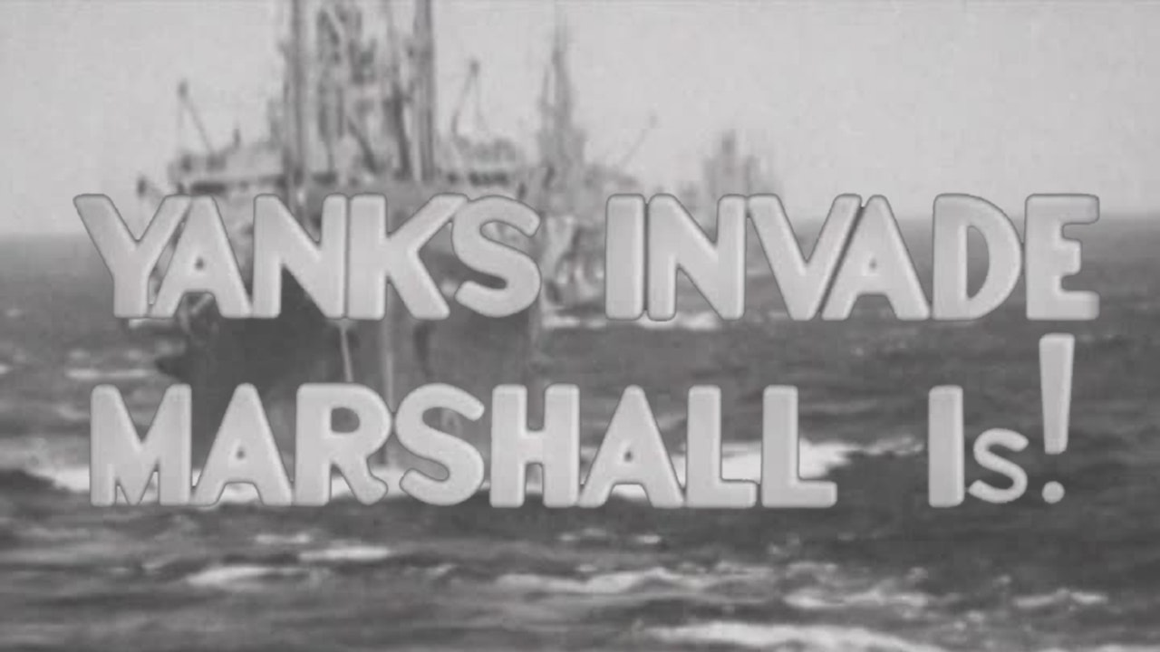"Combat Camera: The Pacific- ""Yanks Invade Marshall Islands"""