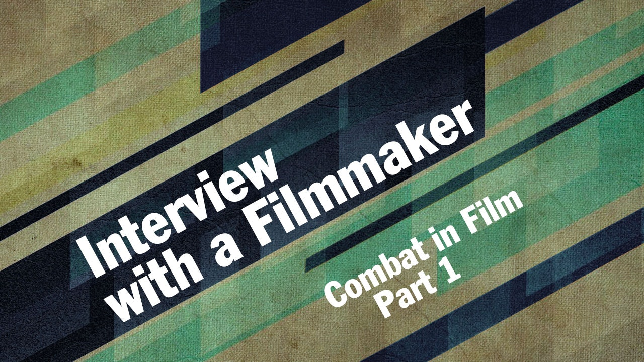 Interview with a Filmmaker - Combat in Film, Part I