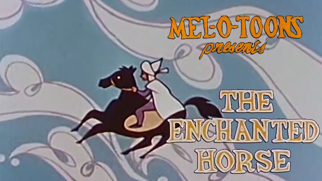 "Mel-O-Toons: ""The Enchanted Horse"""
