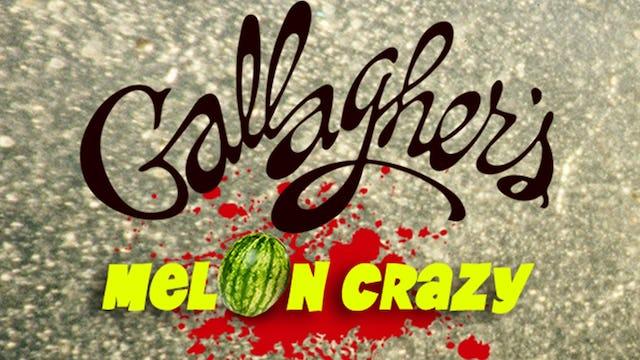Gallagher: Melon Crazy