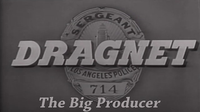 "Dragnet ""The Big Producer"""
