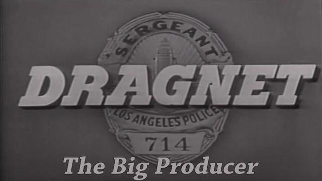 "Dragnet ""The Big Producer"""