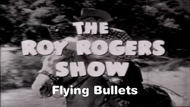 "The Roy Rogers Show ""Flying Bullets"""