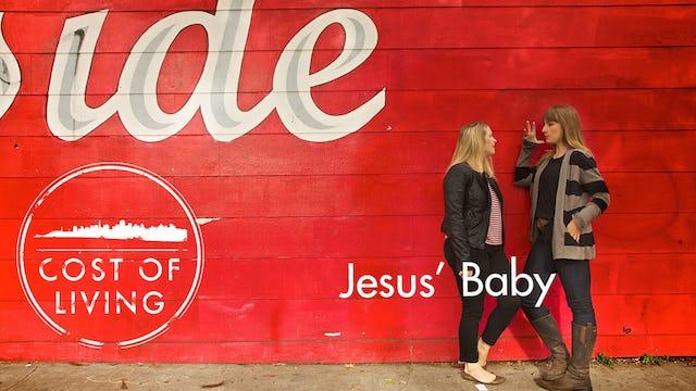 Cost of Living: Episode 6- Jesus' Baby